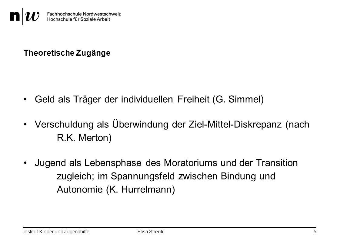 Institut Kinder und Jugendhilfe Elisa Streuli6 Empirische Ergebnisse Deutschland: 15-24-jährige (Lange 2004): Verschuldet: 18%; überschuldet (Monatslohn > Gesamtschulden): 7% Konsumverhalten: 67% rational; 20% demonstrativ; 14% kompensatorisch Aber: irrationales Konsumverhalten führt zu Verschuldung nicht bestätigt.