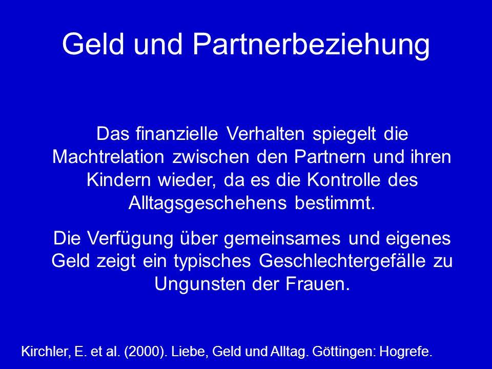 Geld und Partnerbeziehung Das finanzielle Verhalten spiegelt die Machtrelation zwischen den Partnern und ihren Kindern wieder, da es die Kontrolle des Alltagsgeschehens bestimmt.