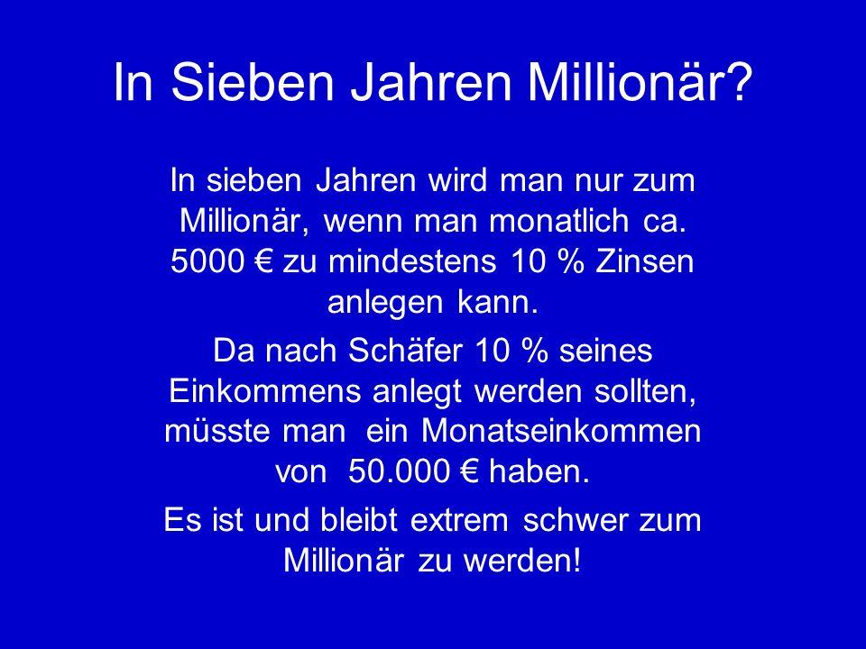 In Sieben Jahren Millionär.In sieben Jahren wird man nur zum Millionär, wenn man monatlich ca.