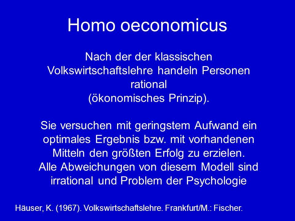 Homo oeconomicus Nach der der klassischen Volkswirtschaftslehre handeln Personen rational (ökonomisches Prinzip).