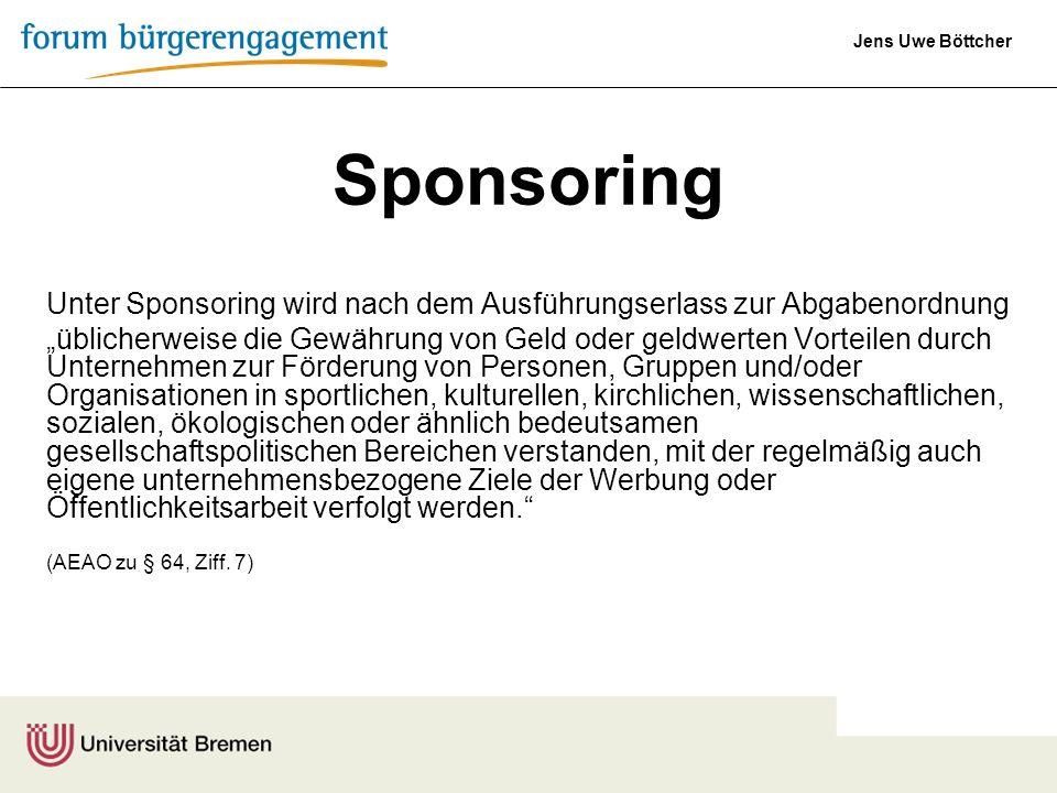 Jens Uwe Böttcher Unter Sponsoring wird nach dem Ausführungserlass zur Abgabenordnung üblicherweise die Gewährung von Geld oder geldwerten Vorteilen d