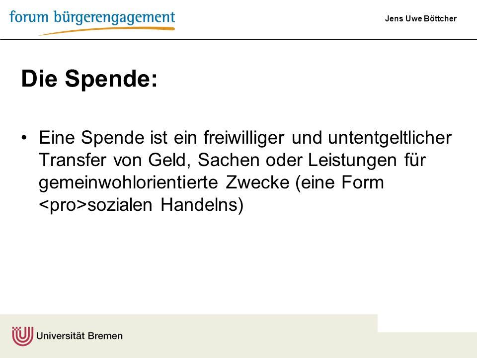 Jens Uwe Böttcher Die Spende: Eine Spende ist ein freiwilliger und untentgeltlicher Transfer von Geld, Sachen oder Leistungen für gemeinwohlorientiert