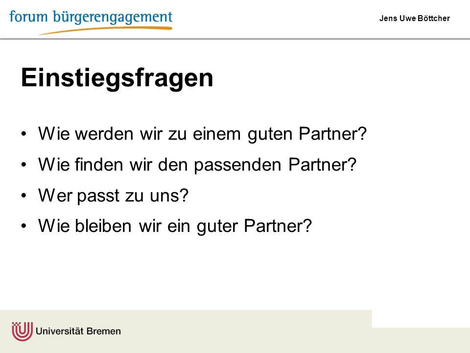Jens Uwe Böttcher Einstiegsfragen Wie werden wir zu einem guten Partner? Wie finden wir den passenden Partner? Wer passt zu uns? Wie bleiben wir ein g