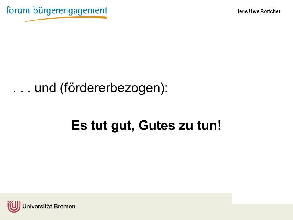 Jens Uwe Böttcher... und (fördererbezogen): Es tut gut, Gutes zu tun!
