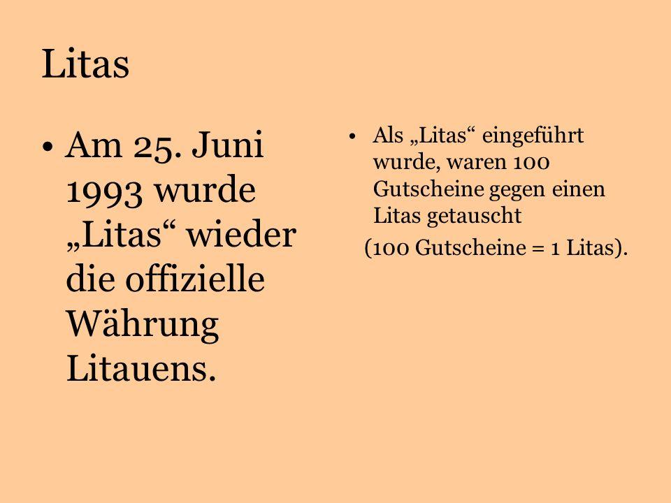 Litas Am 25. Juni 1993 wurdeLitas wieder die offizielle Währung Litauens.