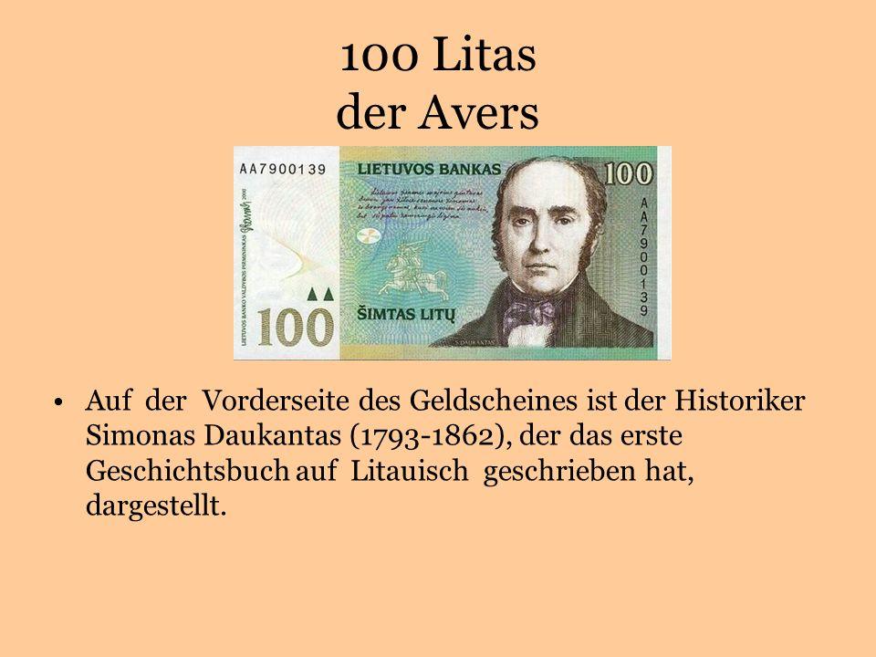 100 Litas der Avers Auf der Vorderseite des Geldscheines ist der Historiker Simonas Daukantas (1793-1862), der das erste Geschichtsbuch auf Litauisch geschrieben hat, dargestellt.