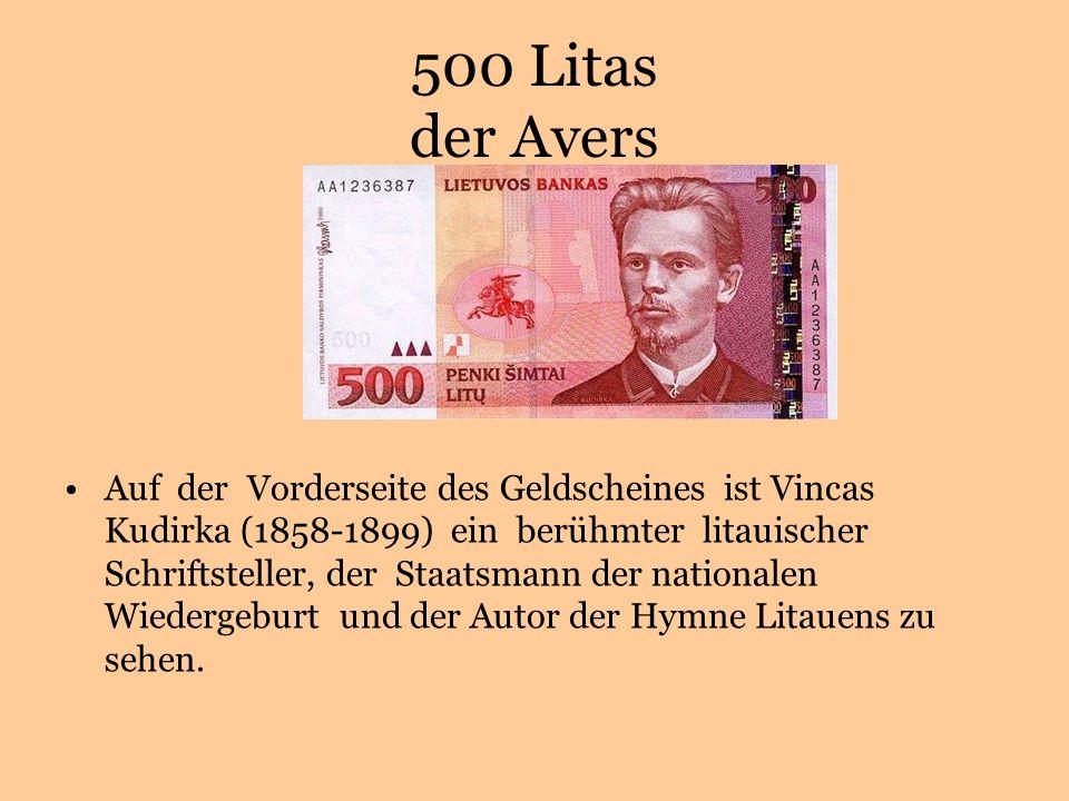 500 Litas der Avers Auf der Vorderseite des Geldscheines ist Vincas Kudirka (1858-1899) ein berühmter litauischer Schriftsteller, der Staatsmann der nationalen Wiedergeburt und der Autor der Hymne Litauens zu sehen.