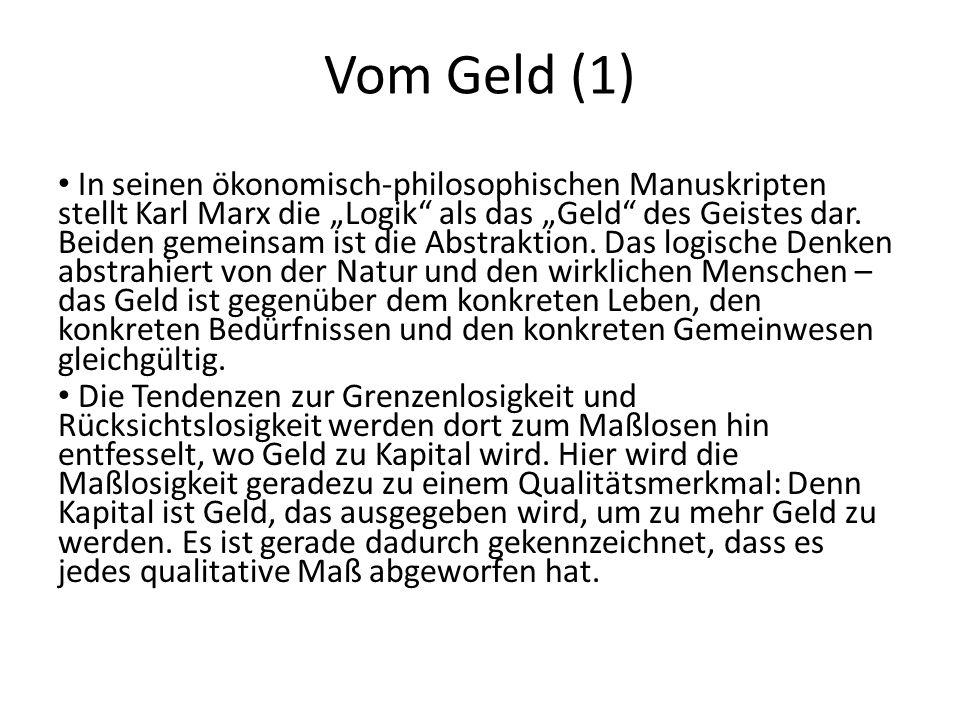 Vom Geld (1) In seinen ökonomisch-philosophischen Manuskripten stellt Karl Marx die Logik als das Geld des Geistes dar. Beiden gemeinsam ist die Abstr