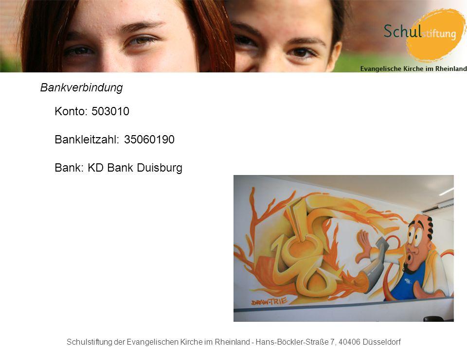 Schulstiftung der Evangelischen Kirche im Rheinland - Hans-Böckler-Straße 7, 40406 Düsseldorf Bankverbindung Konto: 503010 Bankleitzahl: 35060190 Bank