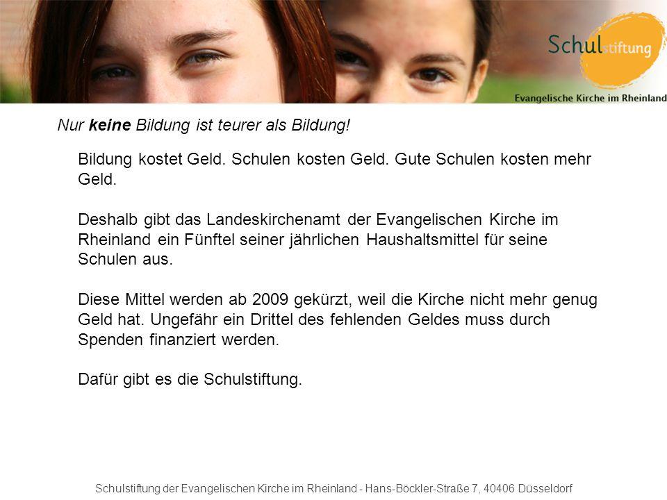 Schulstiftung der Evangelischen Kirche im Rheinland - Hans-Böckler-Straße 7, 40406 Düsseldorf Nur keine Bildung ist teurer als Bildung! Bildung kostet