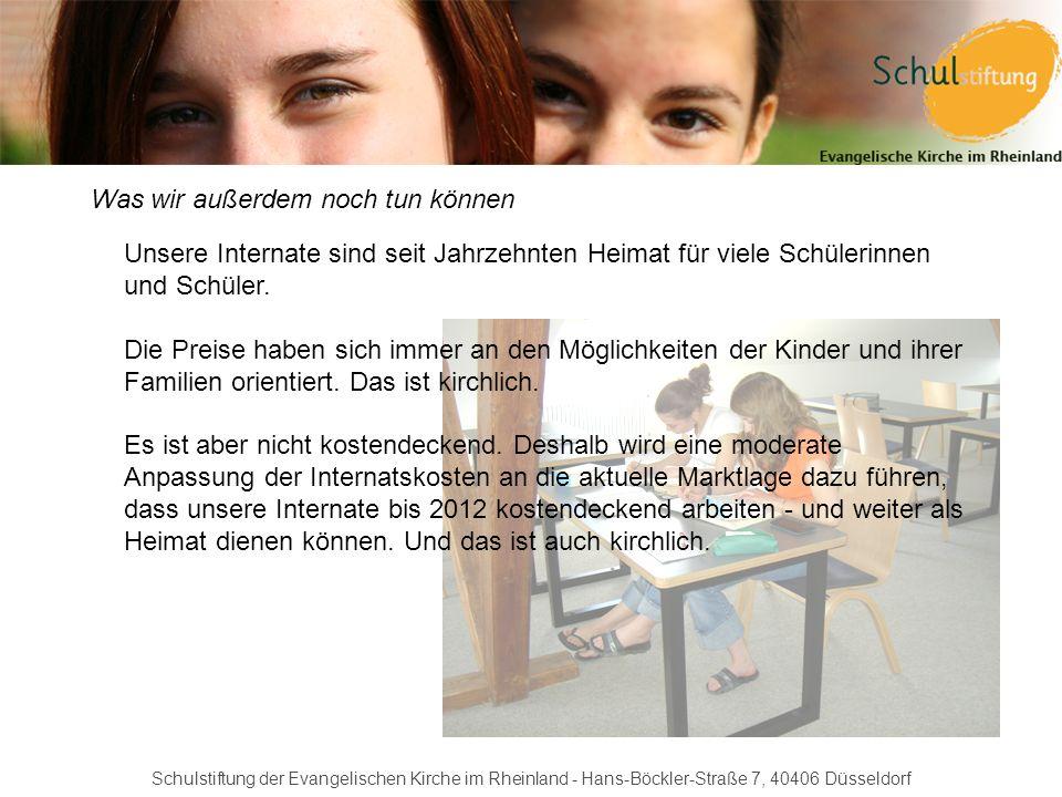 Schulstiftung der Evangelischen Kirche im Rheinland - Hans-Böckler-Straße 7, 40406 Düsseldorf Was wir außerdem noch tun können Unsere Internate sind s