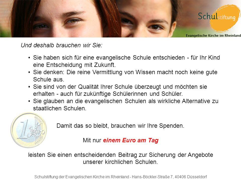 Schulstiftung der Evangelischen Kirche im Rheinland - Hans-Böckler-Straße 7, 40406 Düsseldorf Und deshalb brauchen wir Sie: Sie haben sich für eine ev