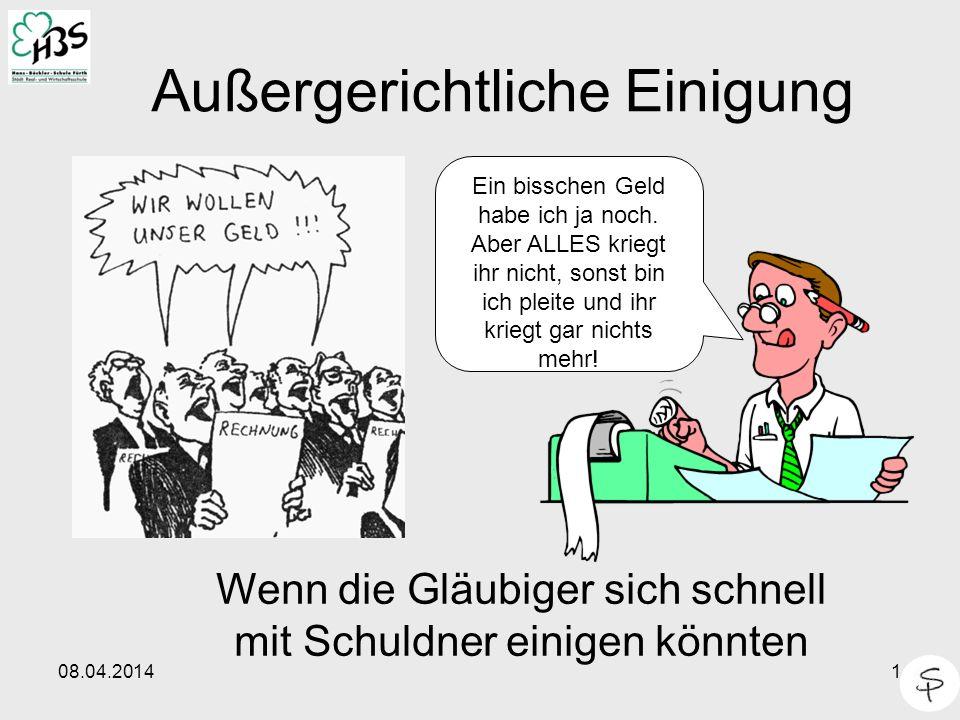 08.04.20142 Ziel der außergerichtlichen Einigung Die Gläubiger kommen schneller an ihr Geld.