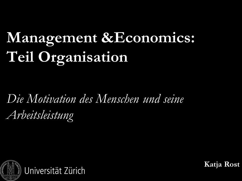 Management &Economics: Teil Organisation Die Motivation des Menschen und seine Arbeitsleistung Katja Rost