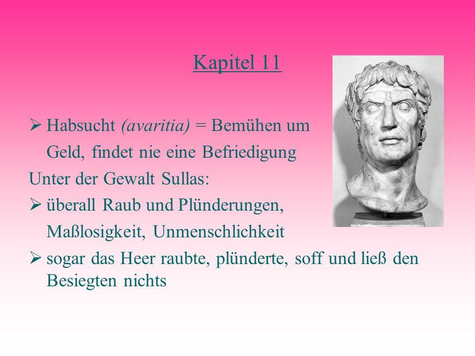 Kapitel 11 Habsucht (avaritia) = Bemühen um Geld, findet nie eine Befriedigung Unter der Gewalt Sullas: überall Raub und Plünderungen, Maßlosigkeit, U