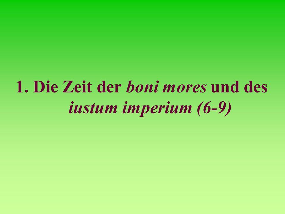 1. Die Zeit der boni mores und des iustum imperium (6-9)