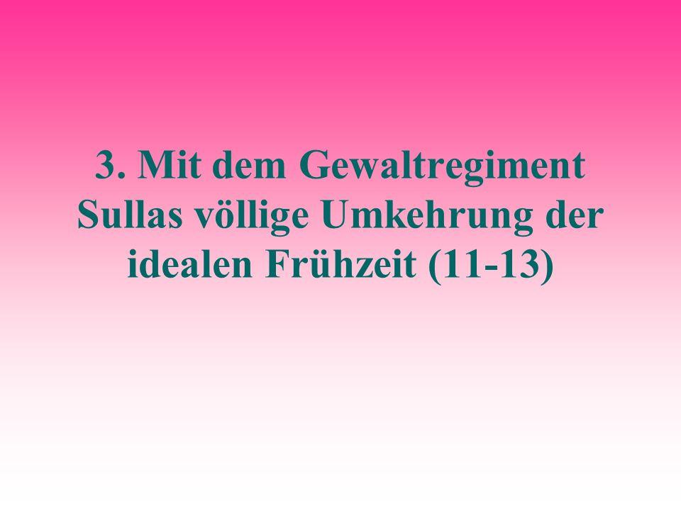 3. Mit dem Gewaltregiment Sullas völlige Umkehrung der idealen Frühzeit (11-13)