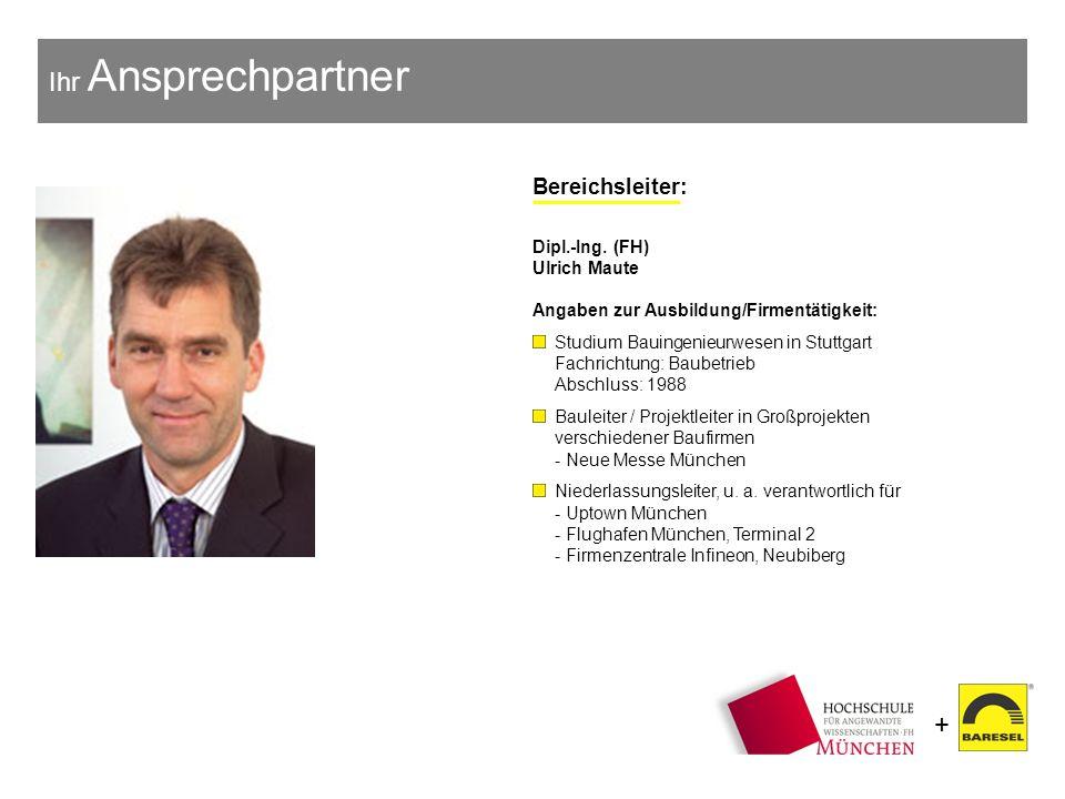 + Ihr Ansprechpartner Bereichsleiter: Dipl.-Ing. (FH) Ulrich Maute Angaben zur Ausbildung/Firmentätigkeit: Studium Bauingenieurwesen in Stuttgart Fach