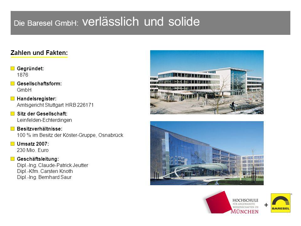 + Die Baresel GmbH: verlässlich und solide Zahlen und Fakten: Gegründet: 1876 Gesellschaftsform: GmbH Handelsregister: Amtsgericht Stuttgart HRB 22617