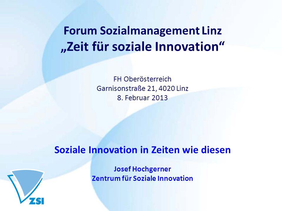 Forum Sozialmanagement Linz Zeit für soziale Innovation FH Oberösterreich Garnisonstraße 21, 4020 Linz 8. Februar 2013 Soziale Innovation in Zeiten wi