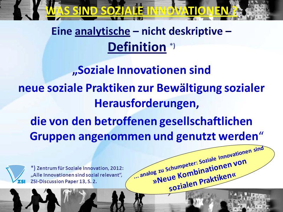 Eine analytische – nicht deskriptive – Definition *)... analog zu Schumpeter: Soziale Innovationen sind »Neue Kombinationen von sozialen Praktiken« So