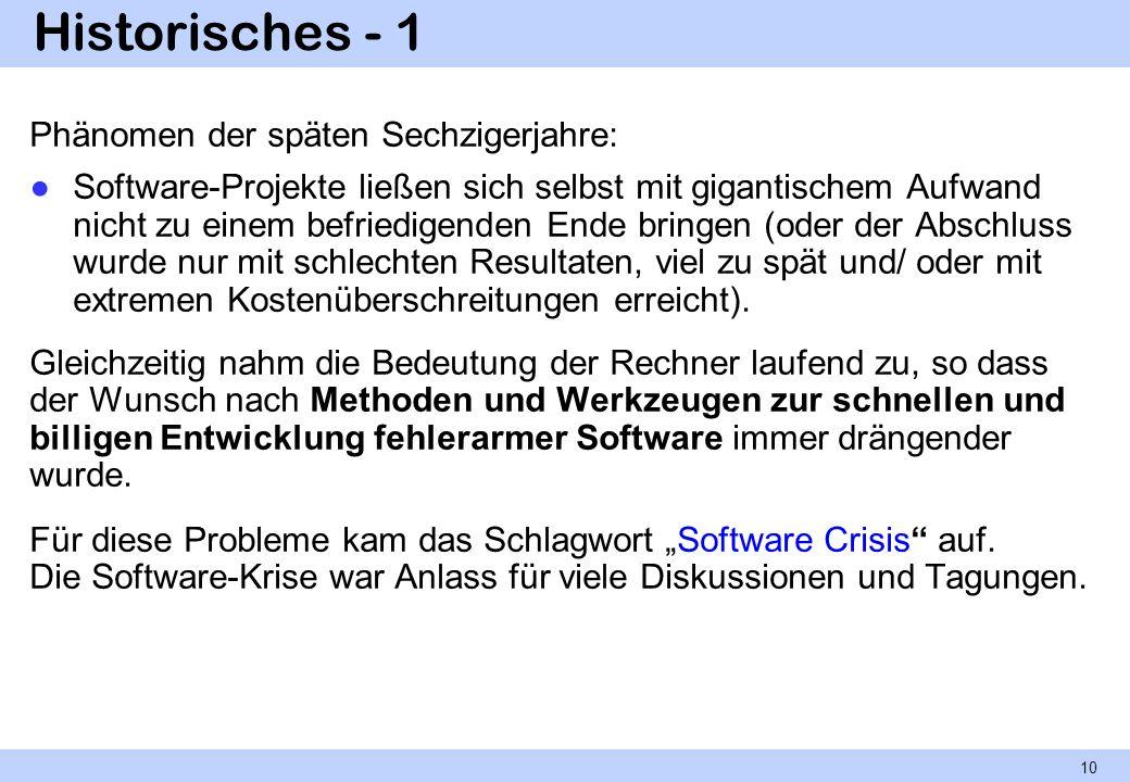 Historisches - 1 Phänomen der späten Sechzigerjahre: Software-Projekte ließen sich selbst mit gigantischem Aufwand nicht zu einem befriedigenden Ende