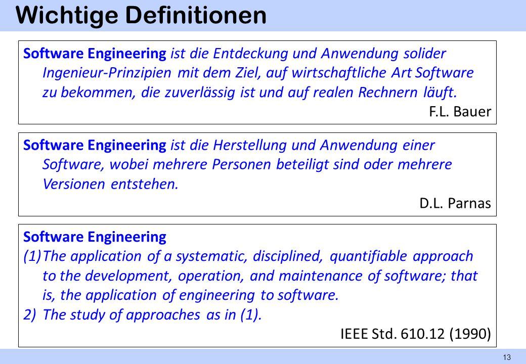 Wichtige Definitionen 13 Software Engineering ist die Entdeckung und Anwendung solider Ingenieur-Prinzipien mit dem Ziel, auf wirtschaftliche Art Soft