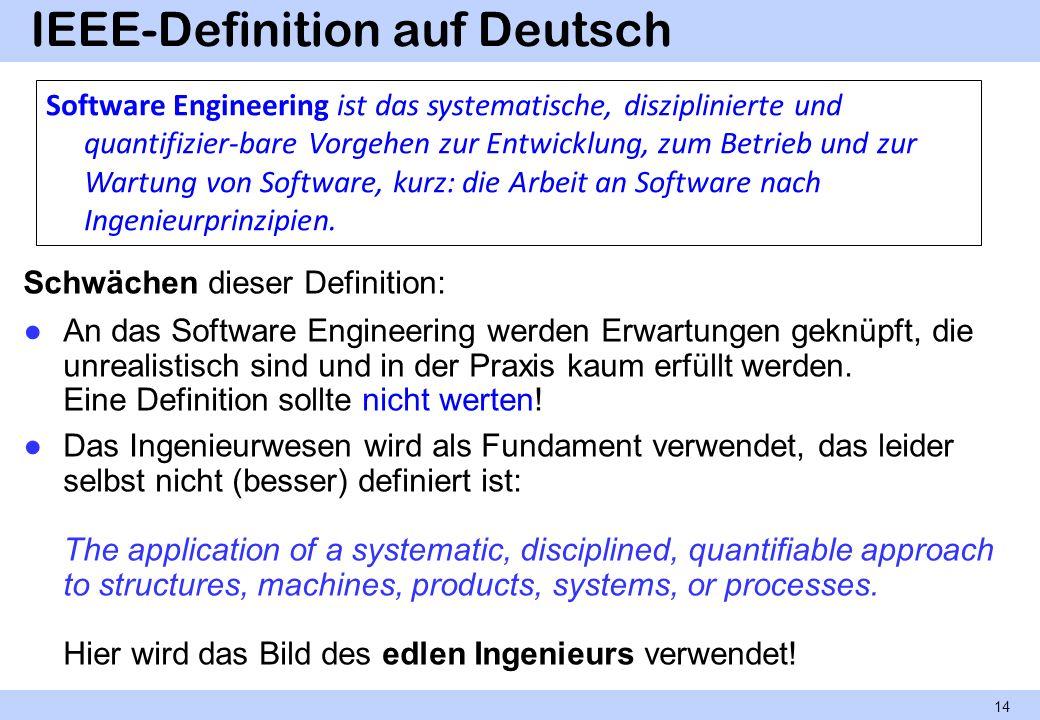 IEEE-Definition auf Deutsch Schwächen dieser Definition: An das Software Engineering werden Erwartungen geknüpft, die unrealistisch sind und in der Pr