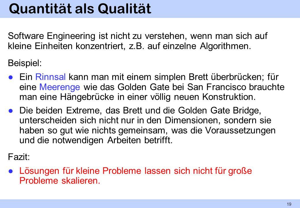 Quantität als Qualität Software Engineering ist nicht zu verstehen, wenn man sich auf kleine Einheiten konzentriert, z.B. auf einzelne Algorithmen. Be