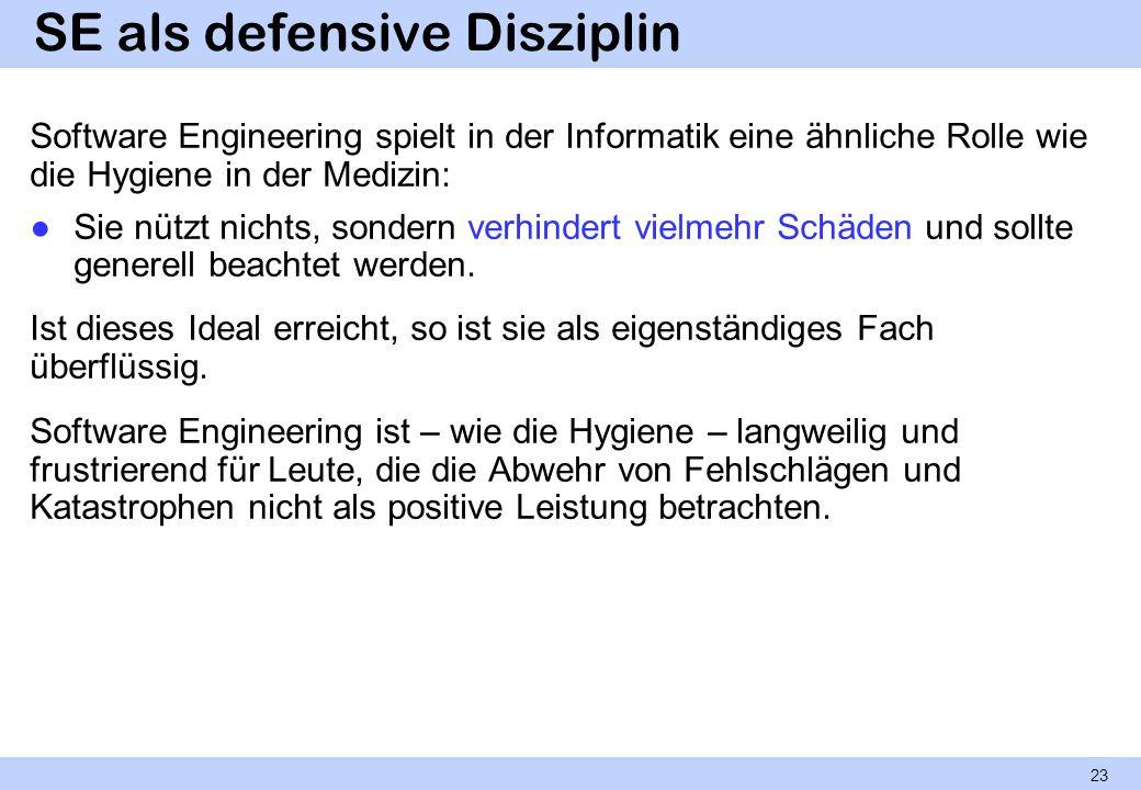 SE als defensive Disziplin Software Engineering spielt in der Informatik eine ähnliche Rolle wie die Hygiene in der Medizin: Sie nützt nichts, sondern