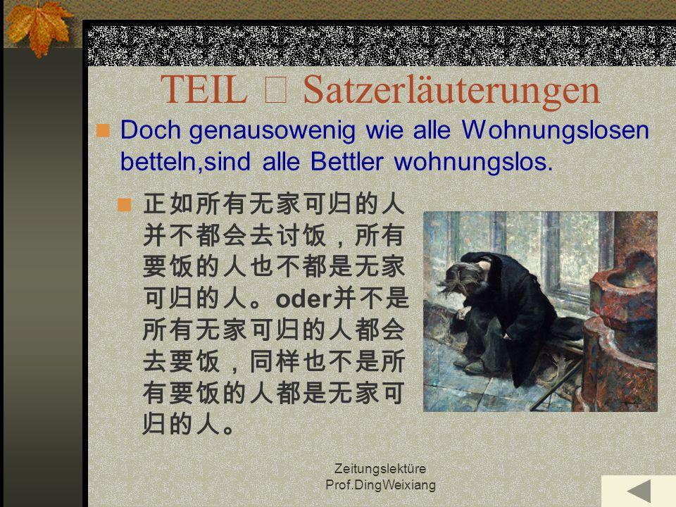 Zeitungslektüre Prof.DingWeixiang TEIL Satzerläuterungen oder Doch genausowenig wie alle Wohnungslosen betteln,sind alle Bettler wohnungslos.