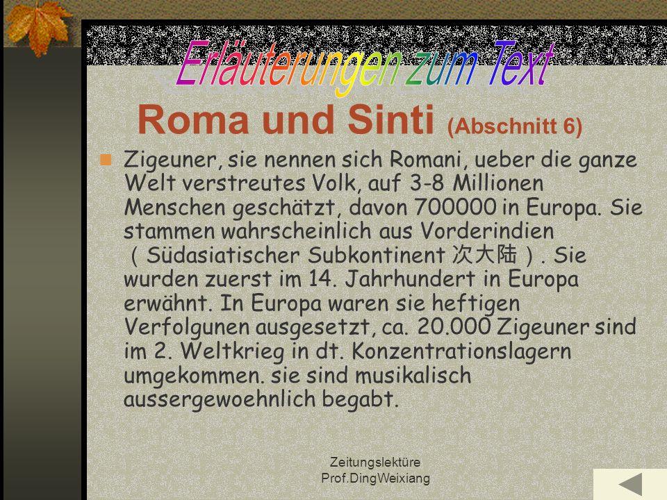Zeitungslektüre Prof.DingWeixiang Roma und Sinti (Abschnitt 6) Zigeuner, sie nennen sich Romani, ueber die ganze Welt verstreutes Volk, auf 3-8 Millionen Menschen geschätzt, davon 700000 in Europa.