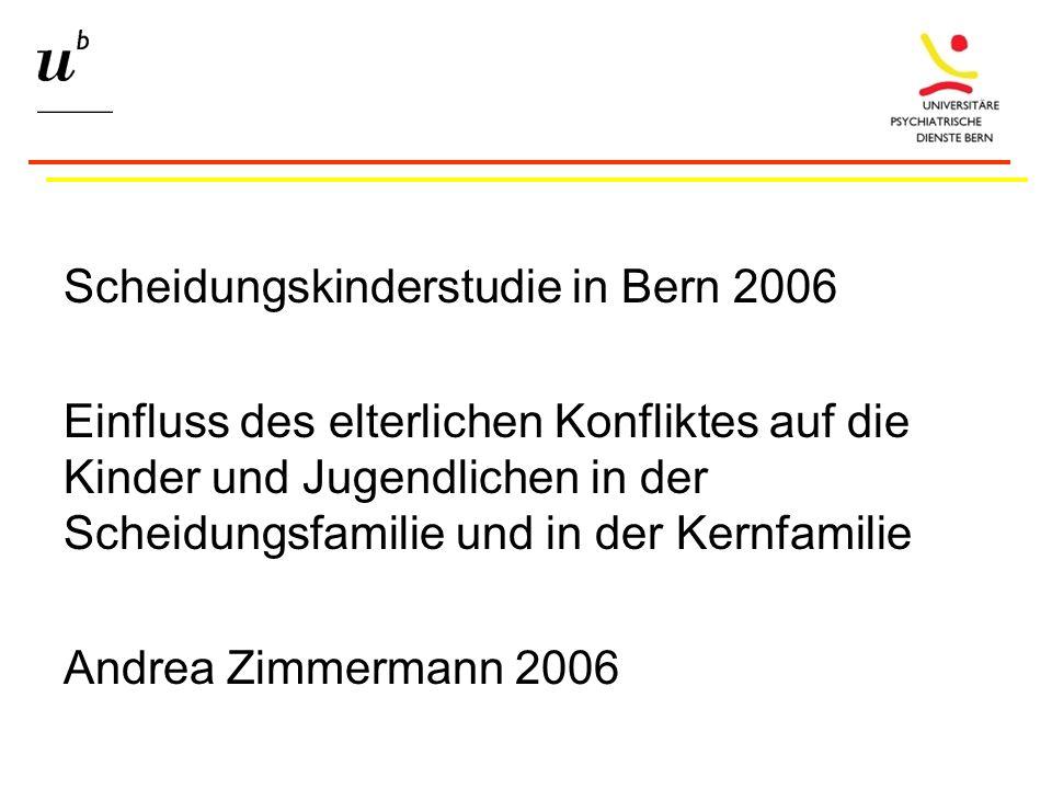 Scheidungskinderstudie in Bern 2006 Einfluss des elterlichen Konfliktes auf die Kinder und Jugendlichen in der Scheidungsfamilie und in der Kernfamilie Andrea Zimmermann 2006