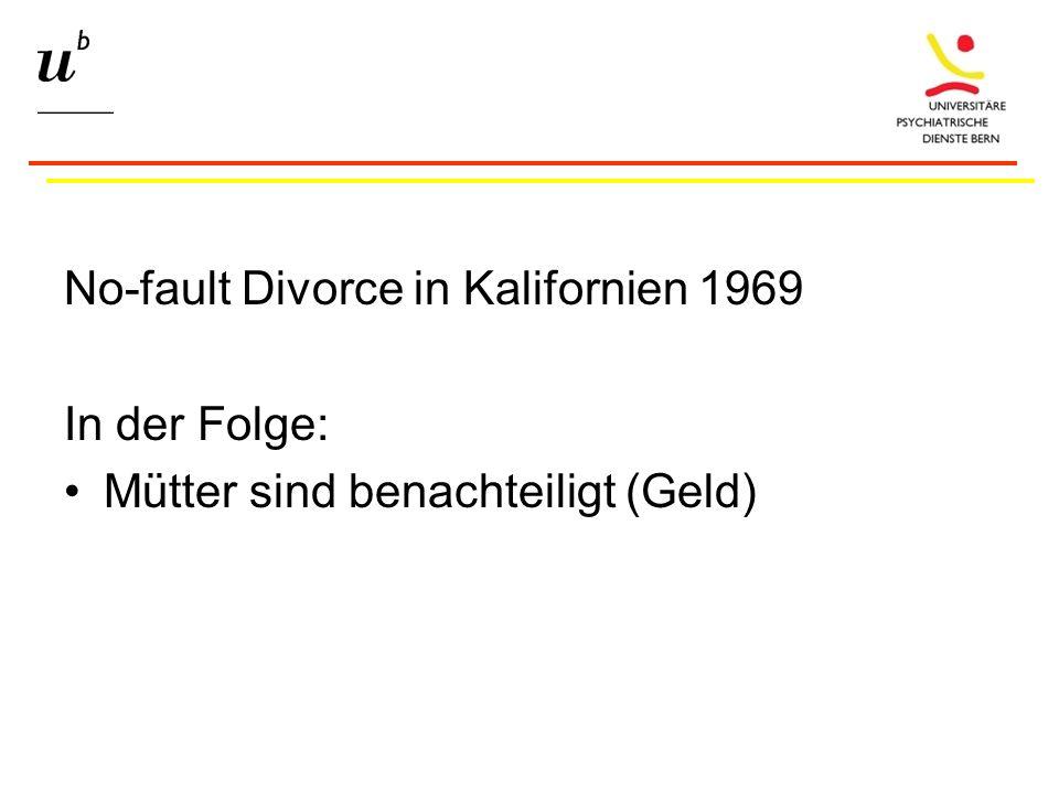 No-fault Divorce in Kalifornien 1969 In der Folge: Mütter sind benachteiligt (Geld)