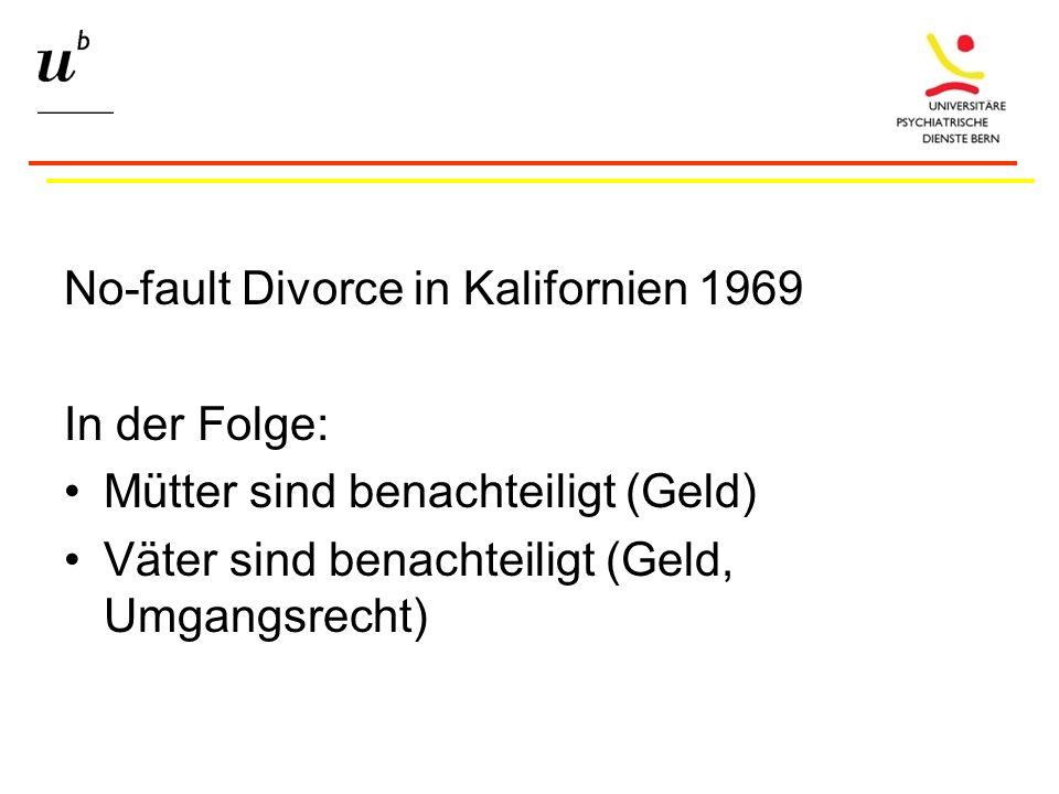 No-fault Divorce in Kalifornien 1969 In der Folge: Mütter sind benachteiligt (Geld) Väter sind benachteiligt (Geld, Umgangsrecht)