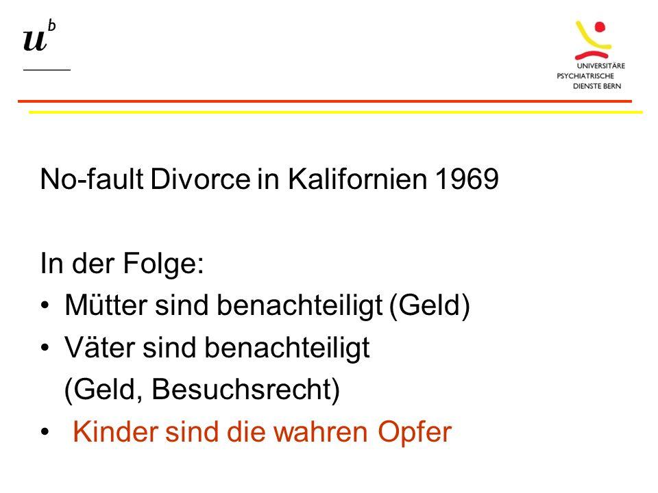 No-fault Divorce in Kalifornien 1969 In der Folge: Mütter sind benachteiligt (Geld) Väter sind benachteiligt (Geld, Besuchsrecht) Kinder sind die wahren Opfer