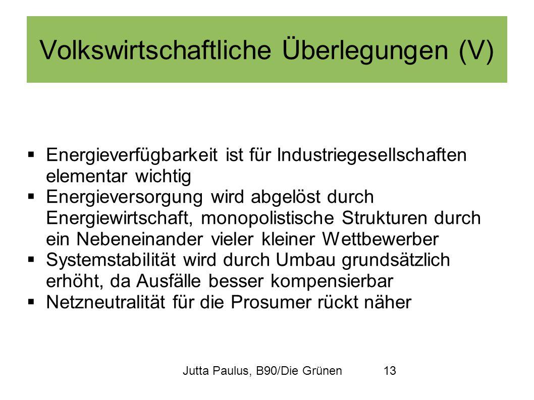 Jutta Paulus, B90/Die Grünen13 Volkswirtschaftliche Überlegungen (V) Energieverfügbarkeit ist für Industriegesellschaften elementar wichtig Energiever