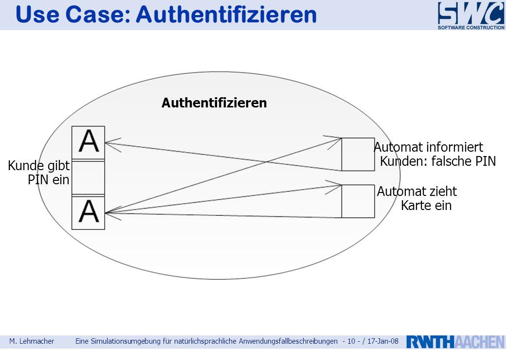 M. LehmacherEine Simulationsumgebung für natürlichsprachliche Anwendungsfallbeschreibungen - 10 - / 17-Jan-08 Use Case: Authentifizieren Authentifizie