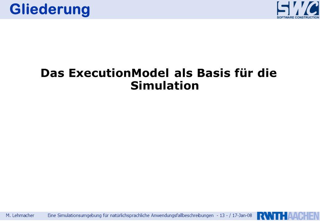 M. LehmacherEine Simulationsumgebung für natürlichsprachliche Anwendungsfallbeschreibungen - 13 - / 17-Jan-08 Gliederung Das ExecutionModel als Basis