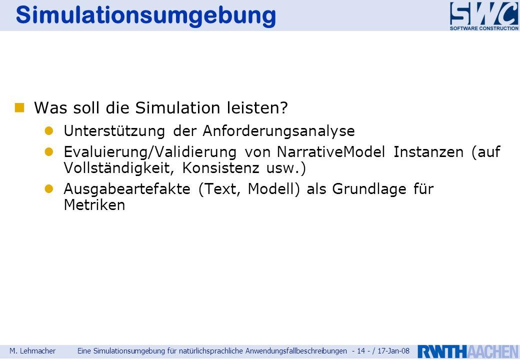 M. LehmacherEine Simulationsumgebung für natürlichsprachliche Anwendungsfallbeschreibungen - 14 - / 17-Jan-08 Simulationsumgebung Was soll die Simulat