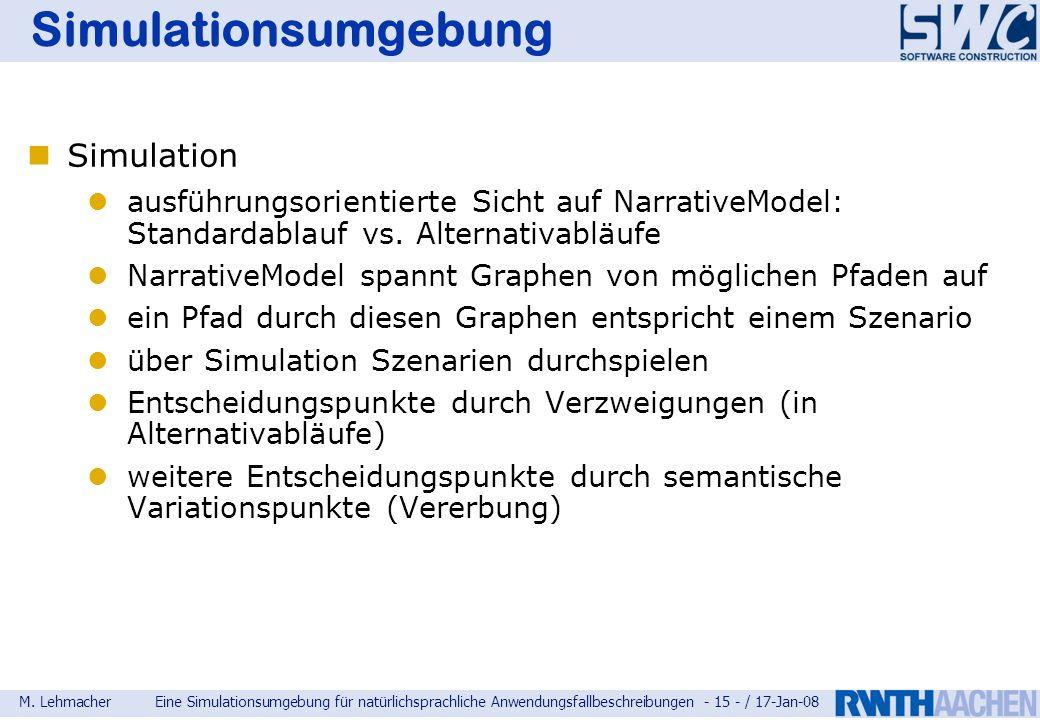 M. LehmacherEine Simulationsumgebung für natürlichsprachliche Anwendungsfallbeschreibungen - 15 - / 17-Jan-08 Simulationsumgebung Simulation ausführun