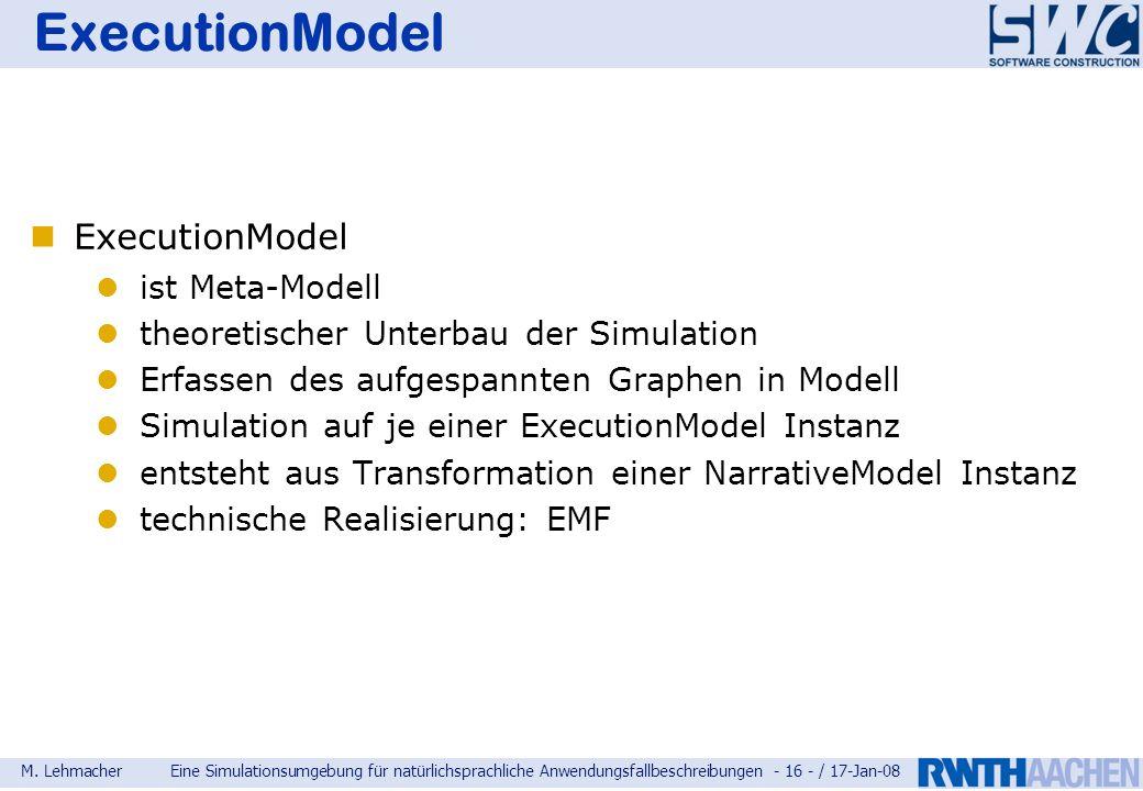 M. LehmacherEine Simulationsumgebung für natürlichsprachliche Anwendungsfallbeschreibungen - 16 - / 17-Jan-08 ExecutionModel ist Meta-Modell theoretis