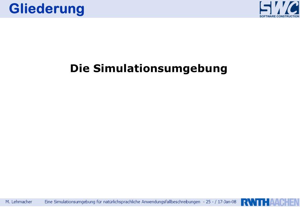 M. LehmacherEine Simulationsumgebung für natürlichsprachliche Anwendungsfallbeschreibungen - 25 - / 17-Jan-08 Gliederung Die Simulationsumgebung