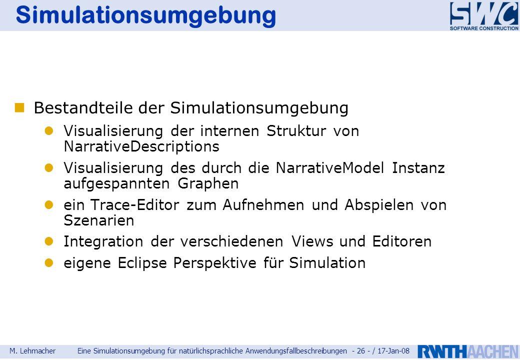 M. LehmacherEine Simulationsumgebung für natürlichsprachliche Anwendungsfallbeschreibungen - 26 - / 17-Jan-08 Simulationsumgebung Bestandteile der Sim