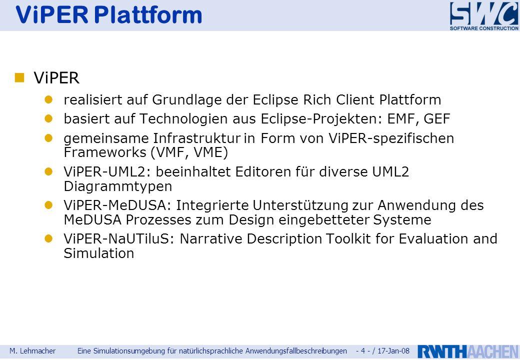 M. LehmacherEine Simulationsumgebung für natürlichsprachliche Anwendungsfallbeschreibungen - 4 - / 17-Jan-08 ViPER Plattform ViPER realisiert auf Grun