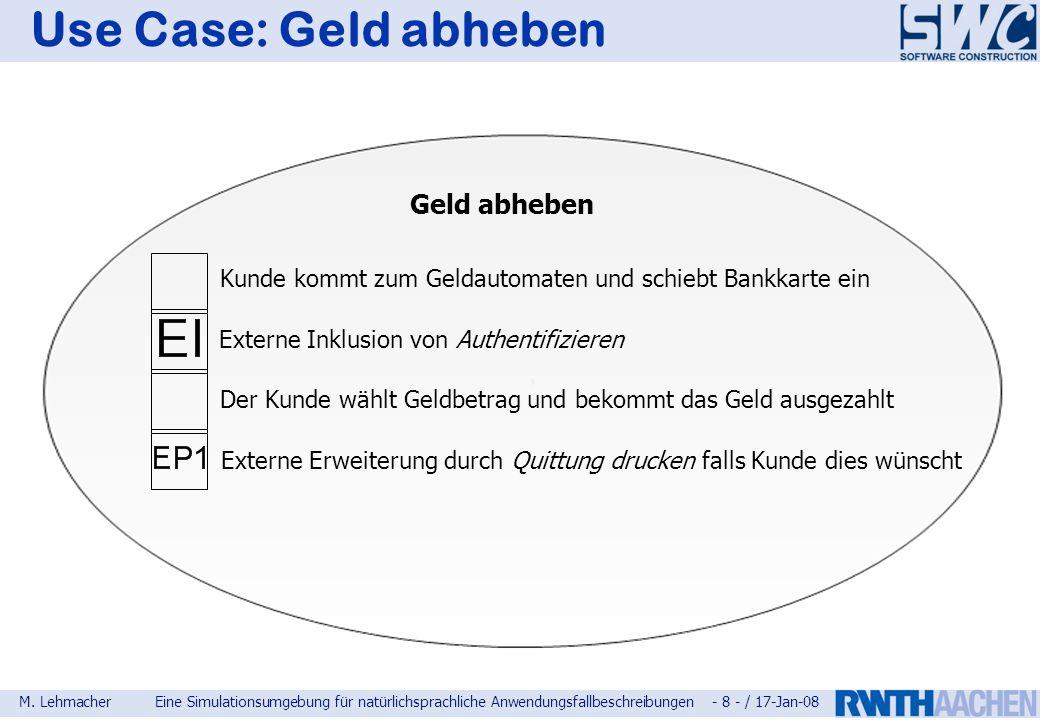 M. LehmacherEine Simulationsumgebung für natürlichsprachliche Anwendungsfallbeschreibungen - 8 - / 17-Jan-08 Use Case: Geld abheben Geld abheben Kunde