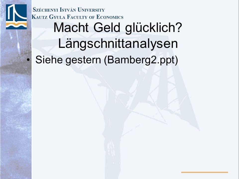 Macht Geld glücklich? Längschnittanalysen Siehe gestern (Bamberg2.ppt)