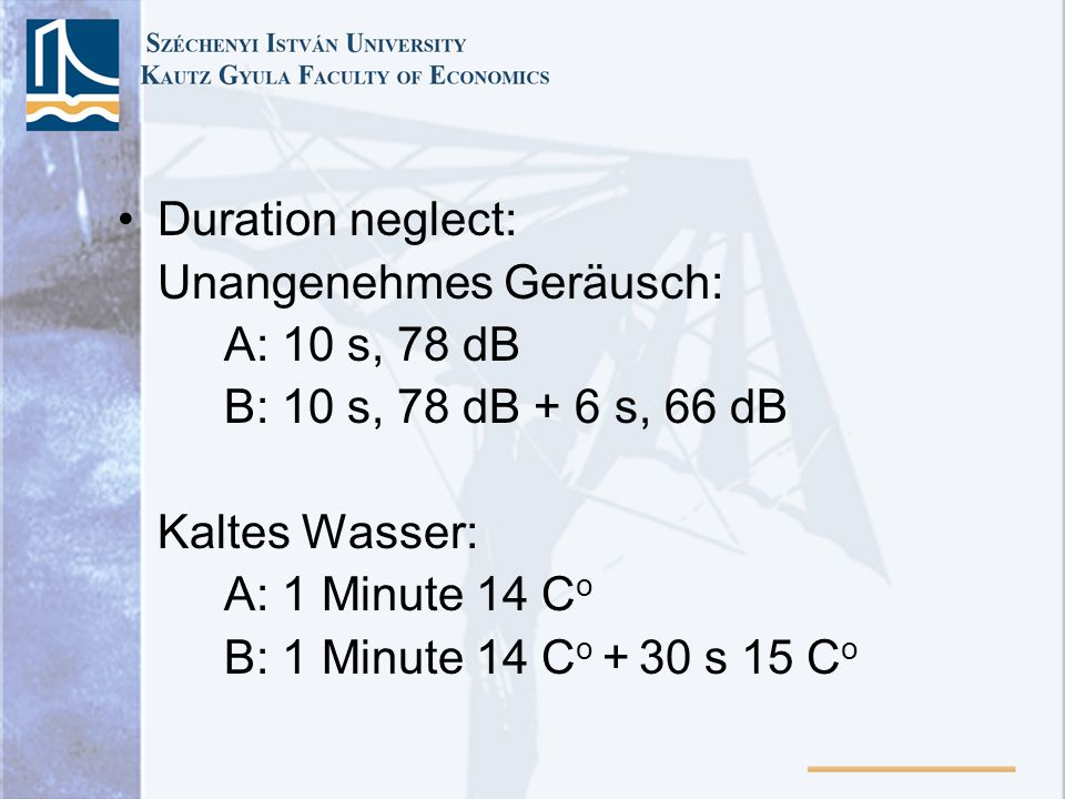 Duration neglect: Unangenehmes Geräusch: A: 10 s, 78 dB B: 10 s, 78 dB + 6 s, 66 dB Kaltes Wasser: A: 1 Minute 14 C o B: 1 Minute 14 C o + 30 s 15 C o