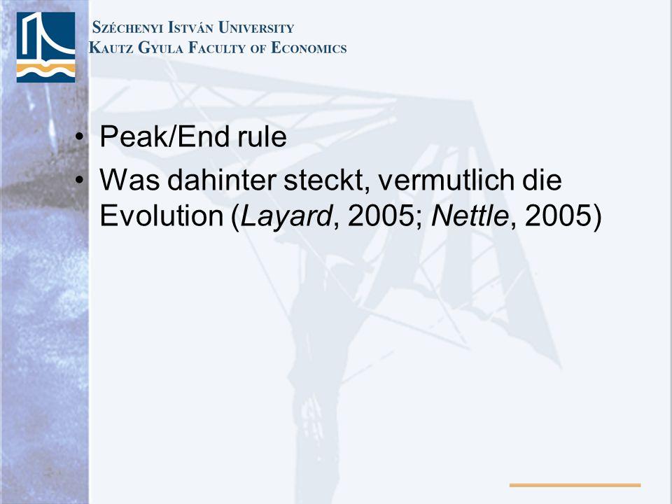 Peak/End rule Was dahinter steckt, vermutlich die Evolution (Layard, 2005; Nettle, 2005)