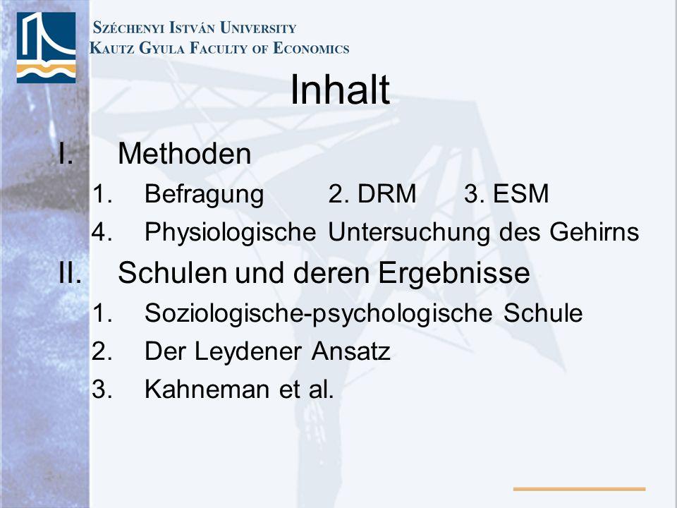 Inhalt I.Methoden 1.Befragung2. DRM3. ESM 4.Physiologische Untersuchung des Gehirns II.Schulen und deren Ergebnisse 1.Soziologische-psychologische Sch